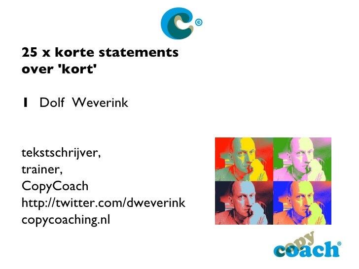 25 x korte statements  over 'kort' 1 Dolf  Weverink tekstschrijver,  trainer,  CopyCoach http://twitter.com/dweverink copy...