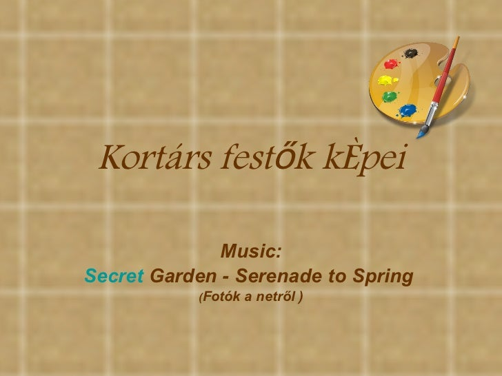 Kortárs festők képei Music: Secret   Garden  - Serenade to Spring  ( Fotók a netről )