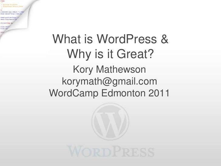 What is WordPress & Why is it Great?    Kory Mathewson  korymath@gmail.comWordCamp Edmonton 2011