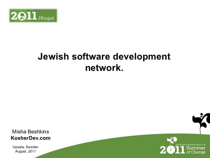 Jewish software development                       network.Misha BeshkinsKosherDev.comUpsala, Sweden August, 2011