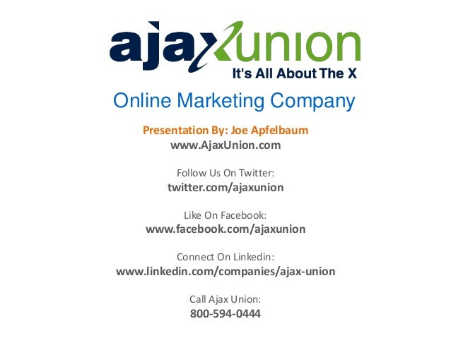 Online Marketing Company Presentation By: Joe Apfelbaum www.AjaxUnion.com Follow Us On Twitter: twitter.com/ajaxunion Like...