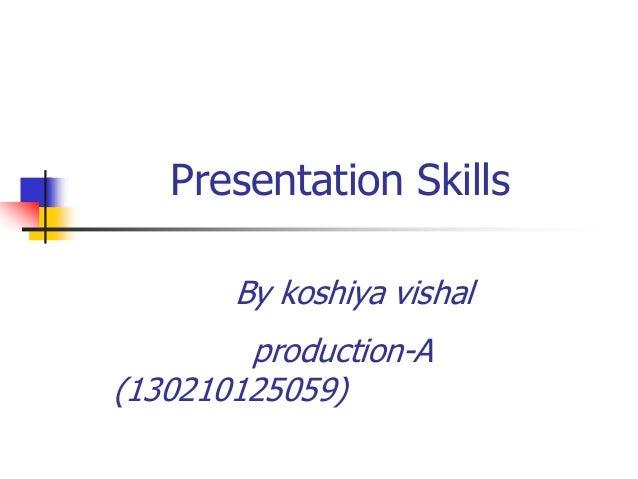 Presentation Skills By koshiya vishal production-A (130210125059)