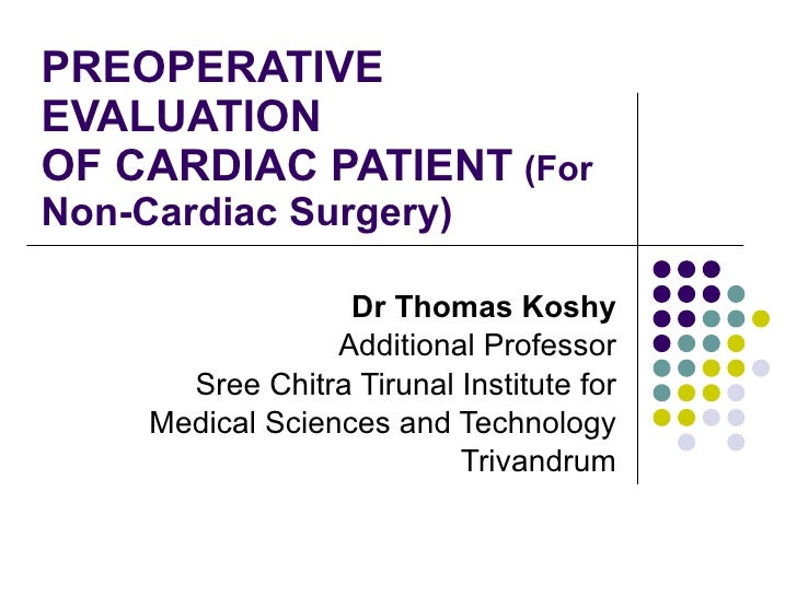 PREOPERATIVE EVALUATION OF CARDIAC PATIENT   (For  Non-Cardiac Surgery) Dr Thomas Koshy Additional Professor Sree Chitra T...