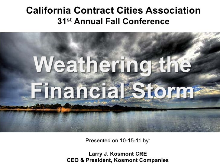 California Contract Cities Association      31st Annual Fall ConferenceWeathering theFinancial Storm              Presente...