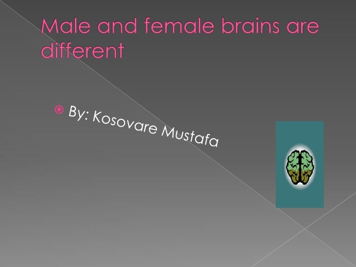 Male and female brains are different<br />By: Kosovare Mustafa<br />