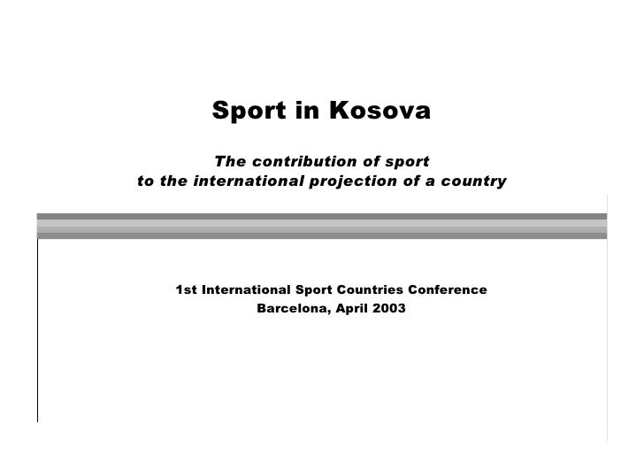 Sport in Kosova           The contribution of sport to the international projection of a country         1st International...
