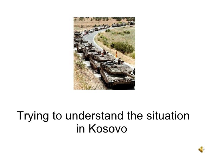 Trying to understand the situation in Kosovo