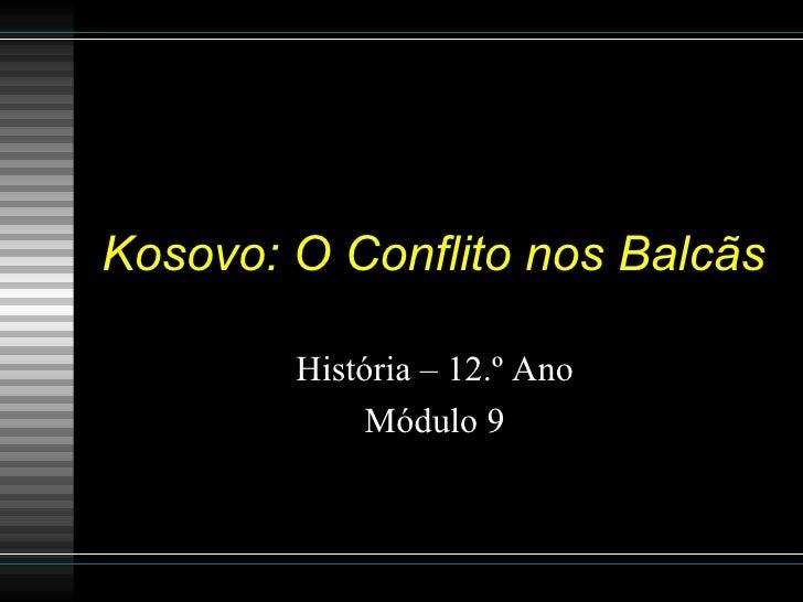 Kosovo: O Conflito nos Balcãs História – 12.º Ano Módulo 9