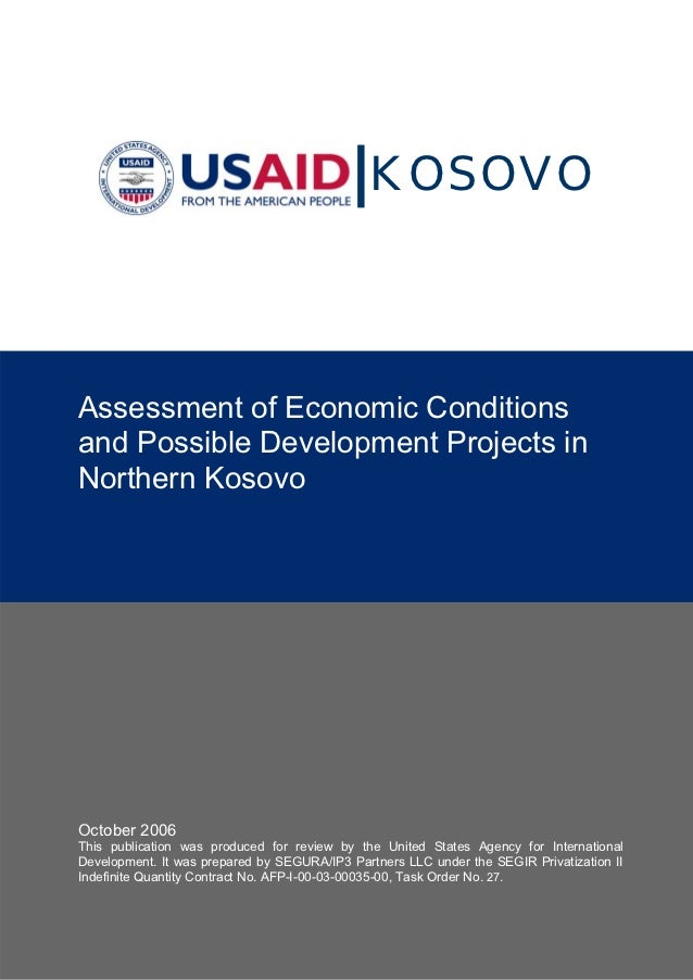 KOSOVOAssessment of Economic Conditionsand Possible Development Projects inNorthern KosovoOctober 2006This publication was...