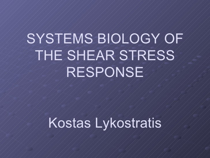 SYSTEMS BIOLOGY OF THE SHEAR STRESS RESPONSE Kostas Lykostratis