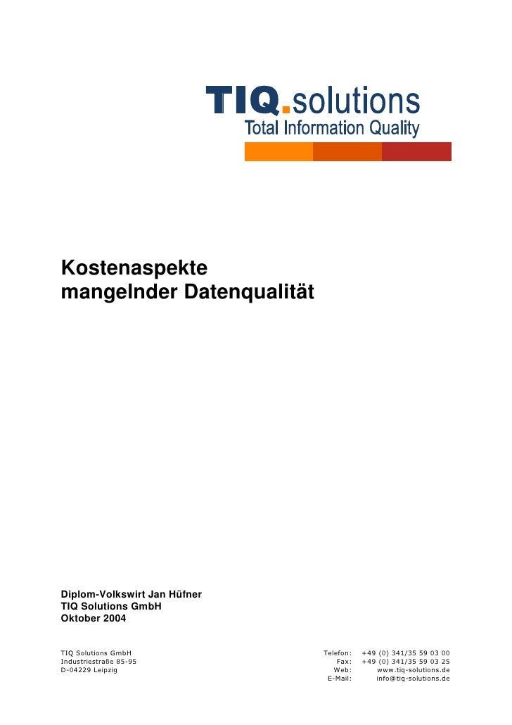 Kostenaspekte mangelnder Datenqualität     Diplom-Volkswirt Jan Hüfner TIQ Solutions GmbH Oktober 2004   TIQ Solutions Gmb...