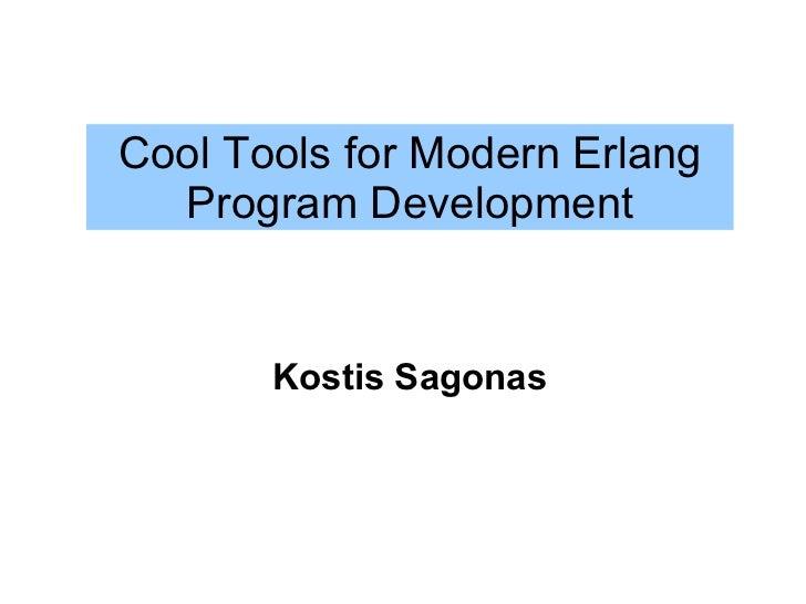 Cool Tools for Modern Erlang  Program Development       Kostis Sagonas