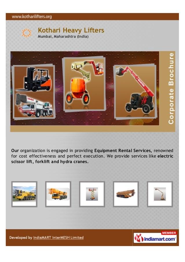 Kothari Heavy Lifters            Mumbai, Maharashtra (India)Our organization is engaged in providing Equipment Rental Serv...