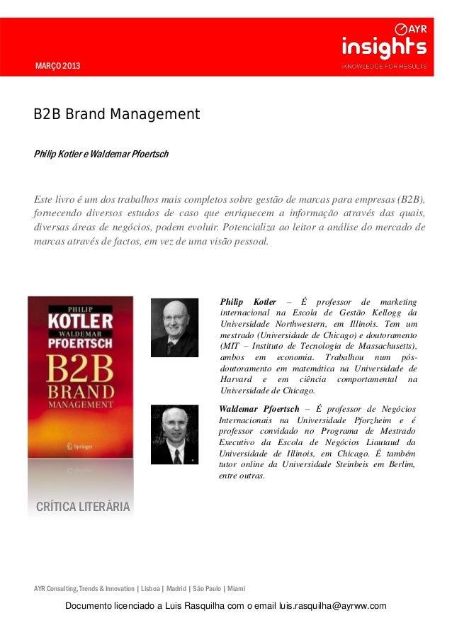 MARÇO 2013 B2B Brand Management Philip Kotler e Waldemar Pfoertsch Este livro é um dos trabalhos mais completos sobre gest...