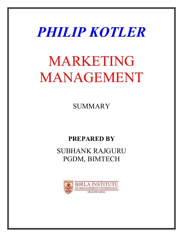 PHILIP KOTLER MARKETINGMANAGEMENT     SUMMARY    PREPARED BY  SUBHANK RAJGURU   PGDM, BIMTECH