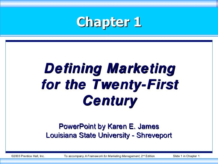 Chapter 1 Defining Marketing for the Twenty-First Century PowerPoint by Karen E. James Louisiana State University - Shreve...