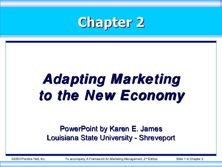 Chapter 2 Adapting Marketing to the New Economy PowerPoint by Karen E. James Louisiana State University - Shreveport