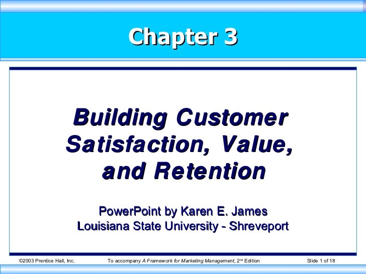 Building Customer  Satisfaction, Value,  and Retention