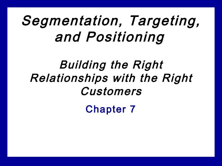 Segmentation, Targeting,   and Positioning      Building the Right Relationships with the Right          Customers        ...