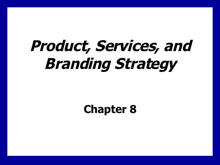 Product, Services, and Branding Strategy Chapter 8