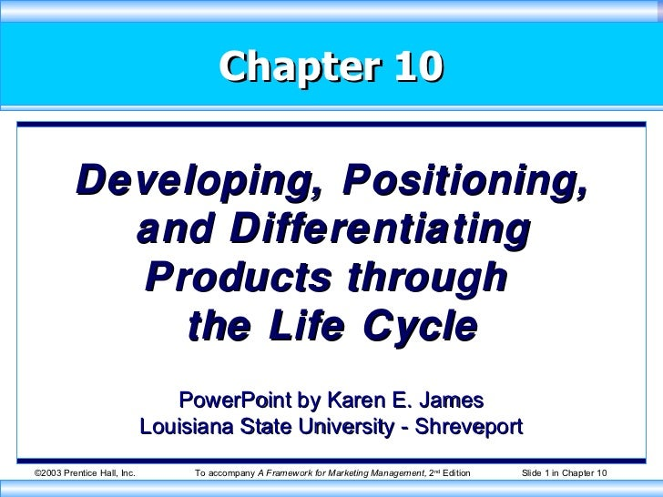 Chapter 10 Developing, Positioning, and Differentiating Products through  the Life Cycle PowerPoint by Karen E. James Loui...