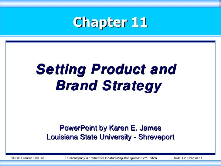 Chapter 11 Setting Product and  Brand Strategy PowerPoint by Karen E. James Louisiana State University - Shreveport