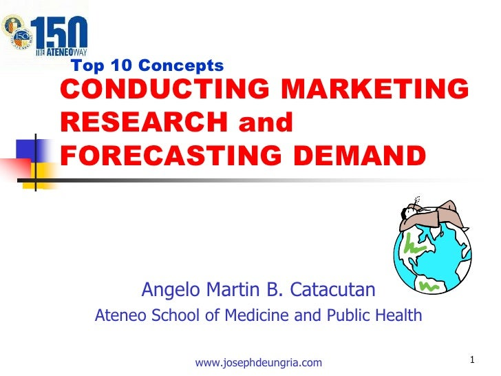1<br />  Top 10 Concepts<br />CONDUCTING MARKETING RESEARCH and FORECASTING DEMAND<br />Angelo Martin B. Catacutan<br />At...