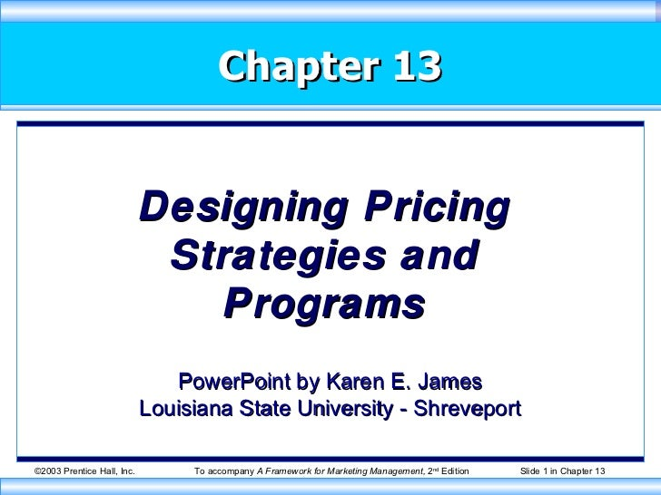 Chapter 13 Designing Pricing Strategies and Programs PowerPoint by Karen E. James Louisiana State University - Shreveport