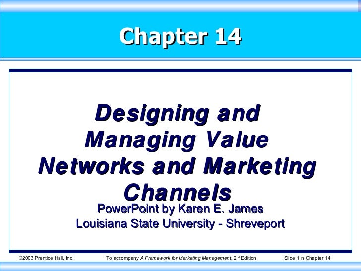 Chapter 14 Designing and Managing Value Networks and Marketing Channels PowerPoint by Karen E. James Louisiana State Unive...