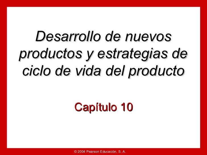 Desarrollo de nuevos productos y estrategias de ciclo de vida del producto          Capítulo 10           © 2004 Pearson E...