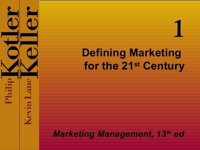 1      Defining Marketing      for the 21st CenturyMarketing Management, 13th ed