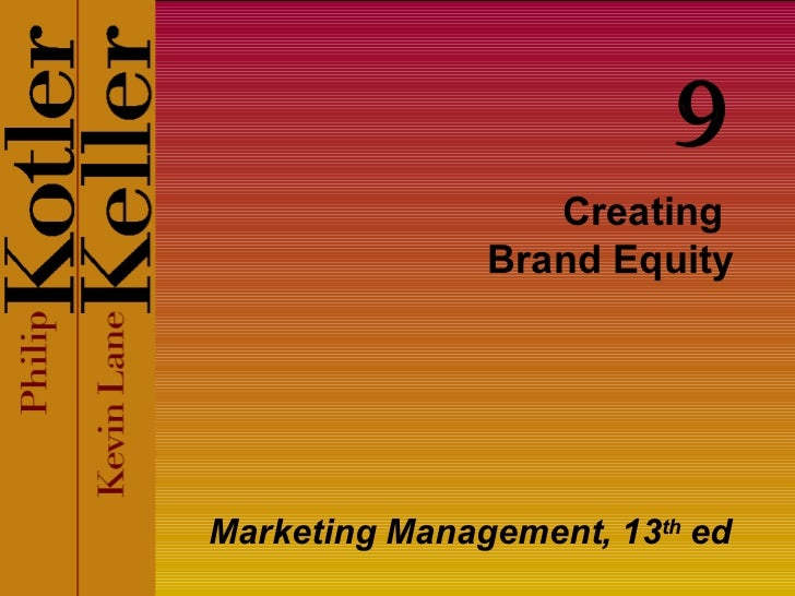 Creating  Brand Equity Marketing Management, 13 th  ed 9
