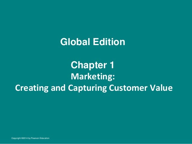 Global Edition Chapter 1 Marketing: Creating and Capturing Customer Value  Copyright ©2014 by Pearson Education