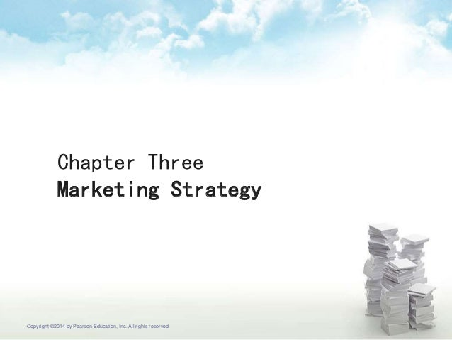 Chapter Three Marketing Strategy Copyright ©2014 by Pearson Education, Inc. All rights reserved
