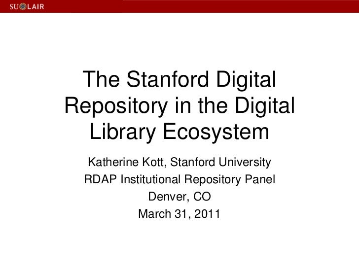 The Stanford Digital Repository in the Digital Library Ecosystem<br />Katherine Kott, Stanford University<br />RDAP Instit...