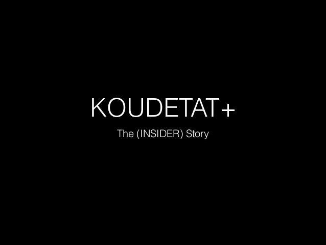 KOUDETAT+ The (INSIDER) Story