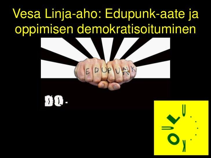 Vesa Linja-aho: Edupunk-aate jaoppimisen demokratisoituminen