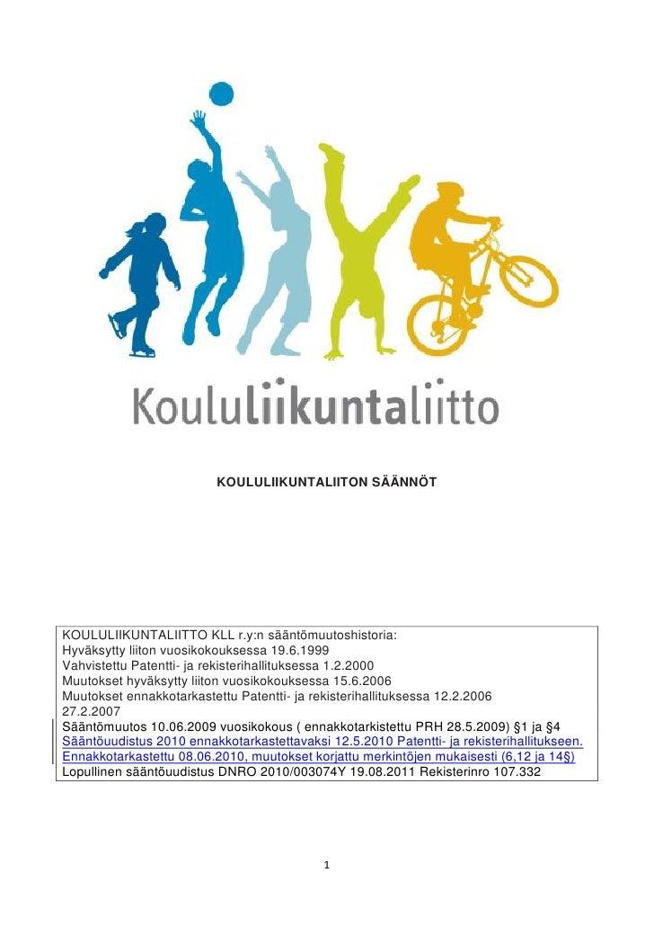 KOULULIIKUNTALIITON SÄÄNNÖTKOULULIIKUNTALIITTO KLL r.y:n sääntömuutoshistoria:Hyväksytty liiton vuosikokouksessa 19.6.1999...