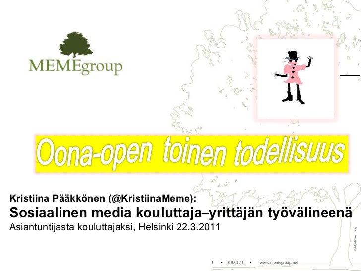 •   08.03.11  •   www.memegroup.net © MEMEgroup Oy Kristiina Pääkkönen (@KristiinaMeme): Sosiaalinen media kouluttaja – ...