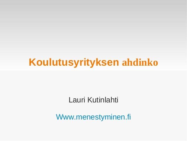 Koulutusyrityksen ahdinko  Lauri Kutinlahti Www.menestyminen.fi