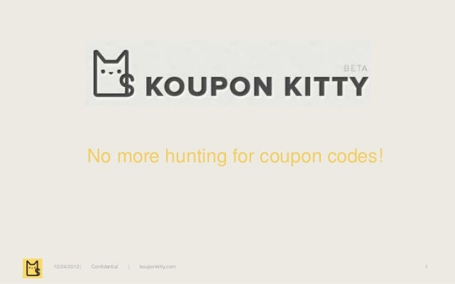 No more hunting for coupon codes!12/24/2012 |   Confidential   |   kouponkitty.com   1