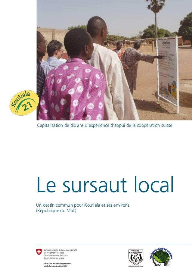 Capitalisation de dix ans d'expérience d'appui de la coopération suisseLe sursaut localUn destin commun pour Koutiala et s...