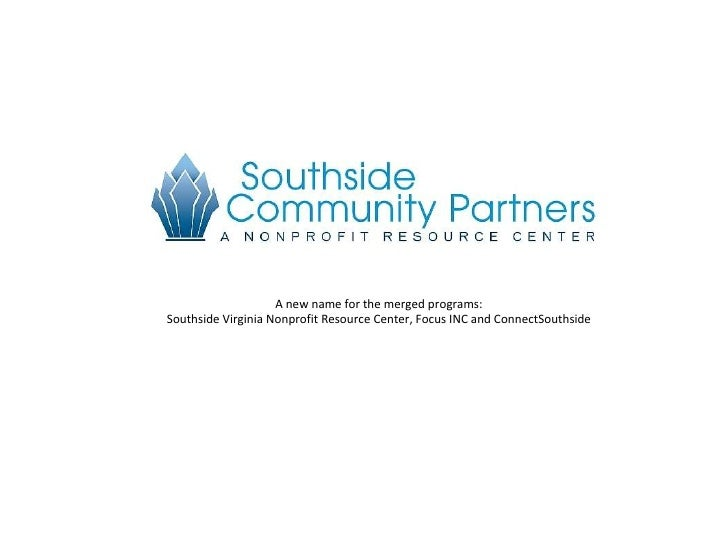 A new name for the merged programs: Southside Virginia Nonprofit Resource Center, Focus INC and ConnectSouthside