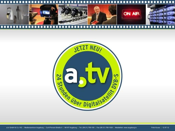 a.tv GmbH & Co. KG | Medienzentrum Augsburg | Curt-Frenzel-Straße 4 | 86167 Augsburg | Tel. (0821) 700-100 | Fax (0821) ...