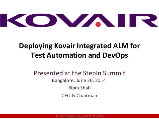 Deploying Kovair Integrated ALM for Test Automation and DevOps Presented at the StepIn Summit Bangalore, June 26, 2014 Bip...