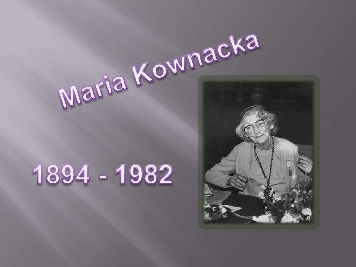 Maria Kownackaurodziła się 11 września 1894 roku w Słupie kołoKutna, a zmarła 27 lutego 1982 rokuw Warszawie. Była autorką...