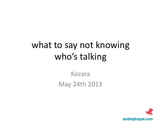 What to say not knowing who's talking - Andrej Drapal