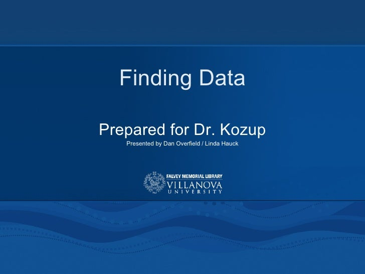 Finding Data Prepared for Dr. Kozup Presented by Dan Overfield / Linda Hauck