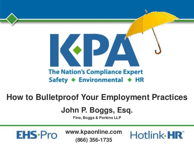 www.kpaonline.com (866) 356-1735 How to Bulletproof Your Employment Practices John P. Boggs, Esq. Fine, Boggs & Perkins LLP