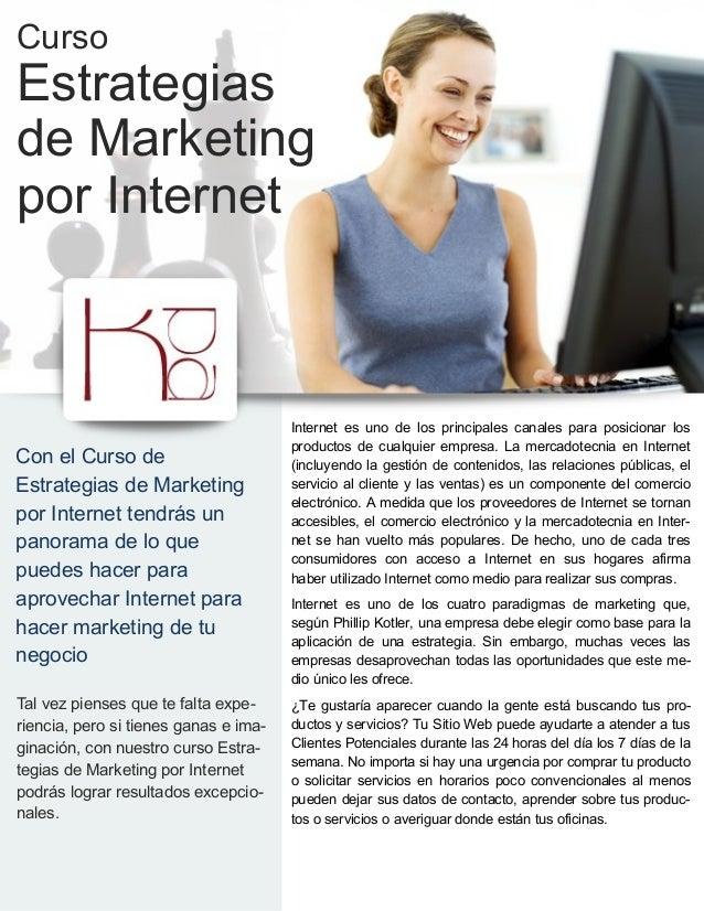 Con el Curso deEstrategias de Marketingpor Internet tendrás unpanorama de lo quepuedes hacer paraaprovechar Internet parah...